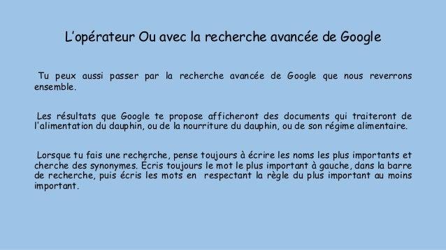 L'opérateur Ou avec la recherche avancée de Google Tu peux aussi passer par la recherche avancée de Google que nous reverr...