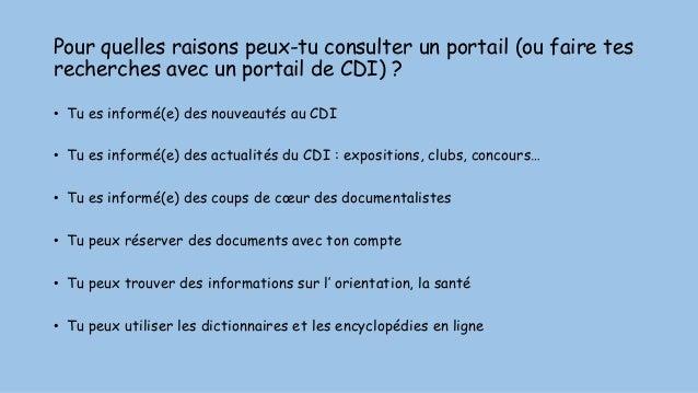 Pour quelles raisons peux-tu consulter un portail (ou faire tes recherches avec un portail de CDI) ? • Tu es informé(e) de...