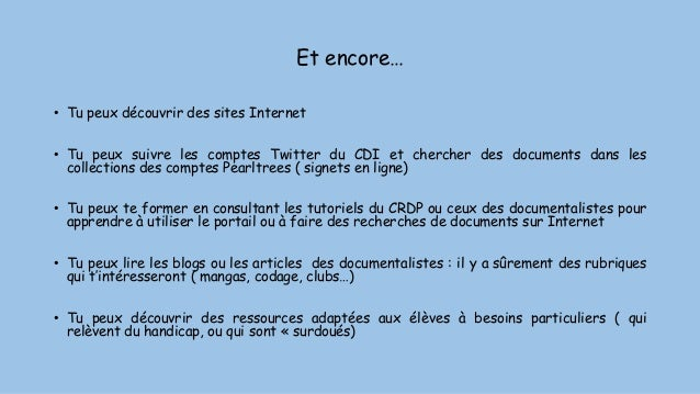 Et encore… • Tu peux découvrir des sites Internet • Tu peux suivre les comptes Twitter du CDI et chercher des documents da...