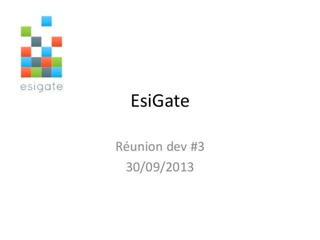 EsiGate Réunion dev #3 30/09/2013