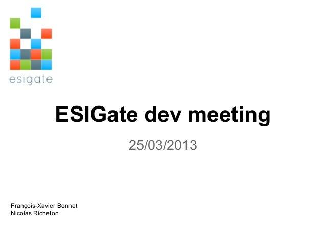 ESIGate dev meeting                         25/03/2013François-Xavier BonnetNicolas Richeton