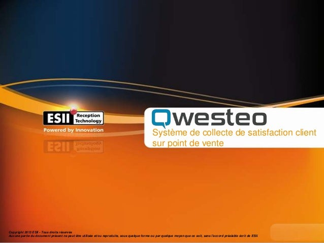 Système de collecte de satisfaction client sur point de vente  Copyright 2013 ESII - Tous droits réservés Aucune partie du...