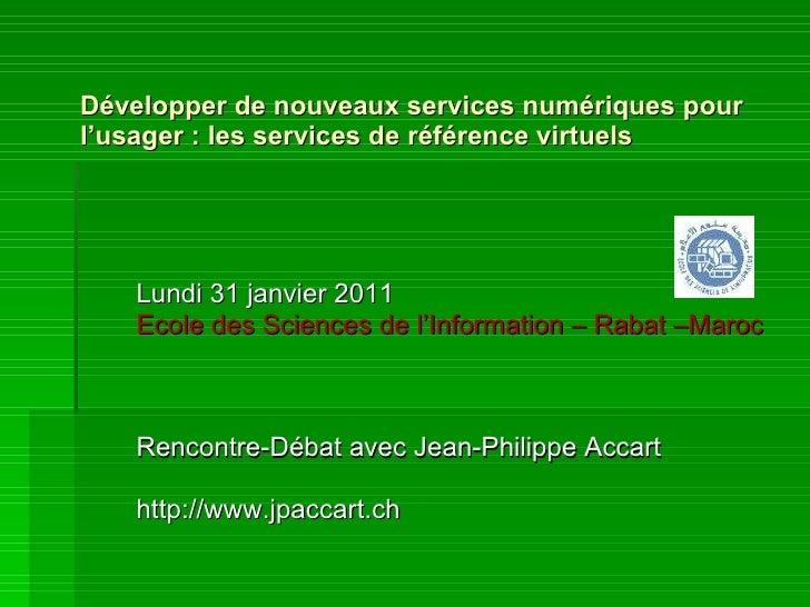 Développer de nouveau x services numériques pour l'usager : les services de référence virtuels Lundi  31   janvier  201 1 ...