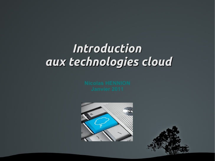 Introduction    aux technologies cloud          Nicolas HENNION            Janvier 2011