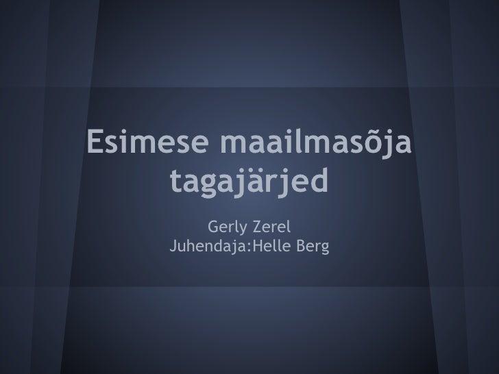 Esimese maailmasõja     tagajärjed        Gerly Zerel    Juhendaja:Helle Berg