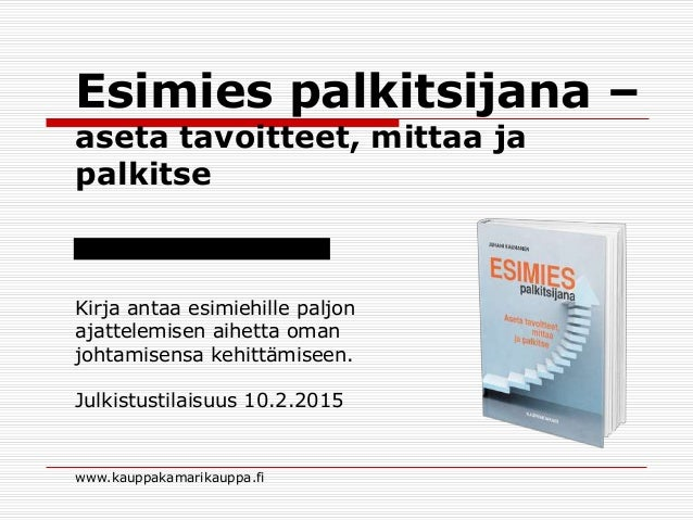 www.kauppakamarikauppa.fi Kirja antaa esimiehille paljon ajattelemisen aihetta oman johtamisensa kehittämiseen. Julkistust...