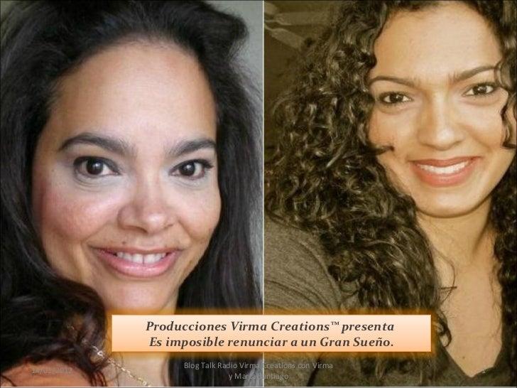 14/01/2012 Blog Talk Radio Virma Creations con Virma y Marta Santiago Producciones Virma Creations™ presenta  Es imposible...