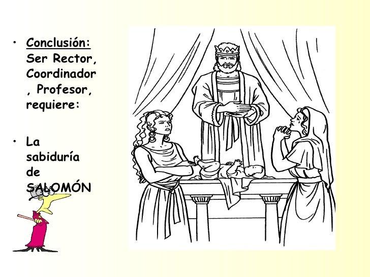 <ul><li>Conclusión:  Ser Rector, Coordinador, Profesor, requiere: </li></ul><ul><li>La sabiduría de SALOMÓN </li></ul>