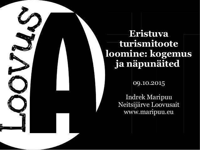 Eristuva turismitoote loomine: kogemus ja näpunäited 09.10.2015 Indrek Maripuu Neitsijärve Loovusait www.maripuu.eu