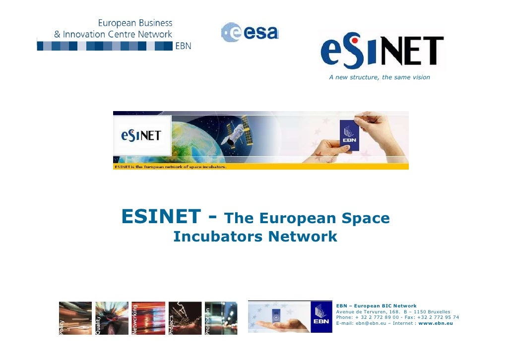 A new structure, the same visionESINET - The European Space    Incubators Network                      EBN – European BIC ...