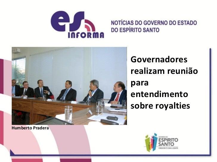 Governadores realizam reunião para entendimento sobre royalties Humberto Pradera