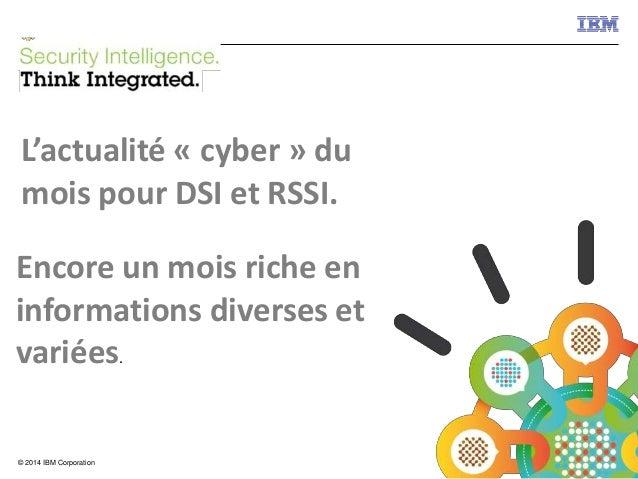 © 2015 IBM Corporation1© 2014 IBM Corporation L'actualité « cyber » du mois pour DSI et RSSI. Encore un mois riche en info...