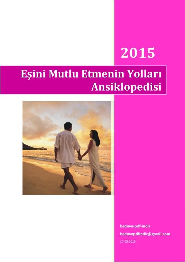 1 2015 bedava-pdf-indir bedavapdfindir@gmail.com 17.08.2015 Eşini Mutlu Etmenin Yolları Ansiklopedisi