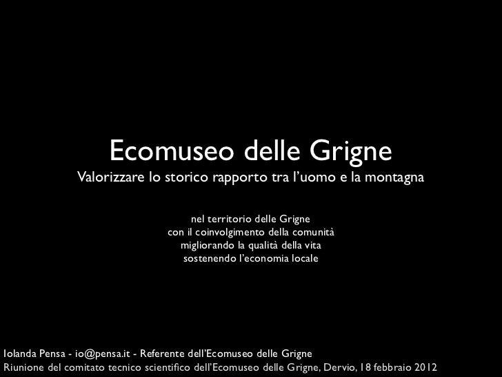 Ecomuseo delle Grigne               Valorizzare lo storico rapporto tra l'uomo e la montagna                              ...