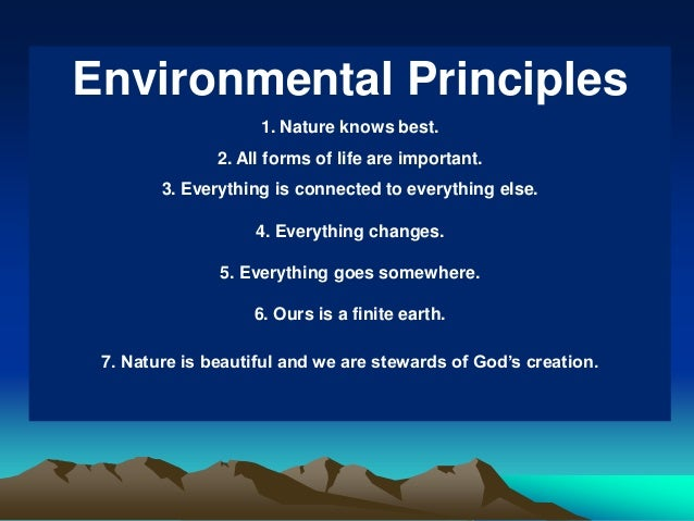 seven environmental principles Principles of environmental law (i) the sustainable development principle earth as we know it may not be sustainable md/ele/h12 day 4 7.