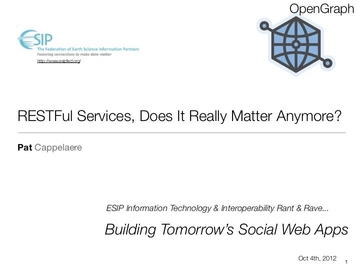 OpenGraph    http://www.esipfed.org/RESTFul Services, Does It Really Matter Anymore?Pat Cappelaere                        ...