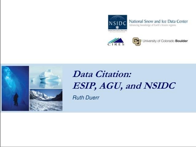 Data Citation: ESIP, AGU, and NSIDC Ruth Duerr