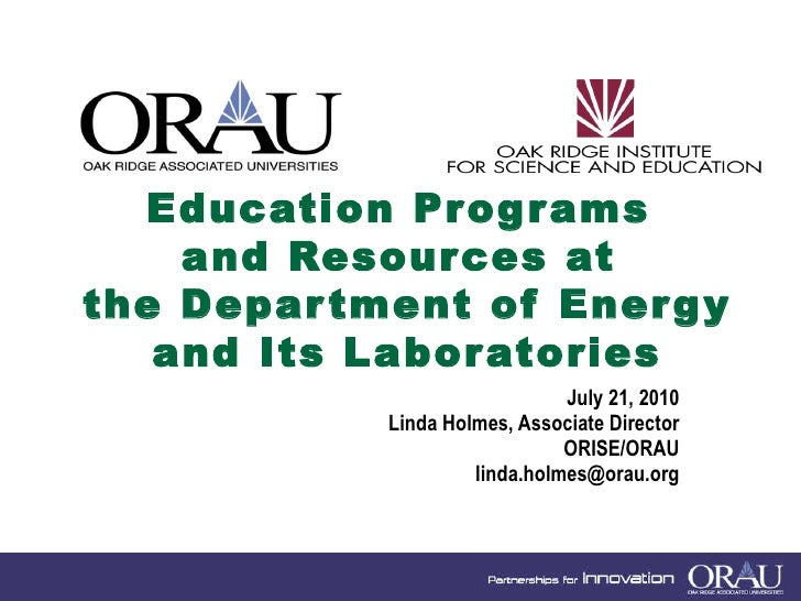 Education Programs  and Resources at  the Department of Energy and Its Laboratories July 21, 2010 Linda Holmes, Associate ...