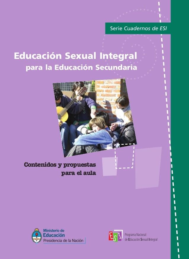 Educación Sexual Integral para la Educación Secundaria Serie Cuadernos de ESI Contenidos y propuestas para el aula PPrroog...