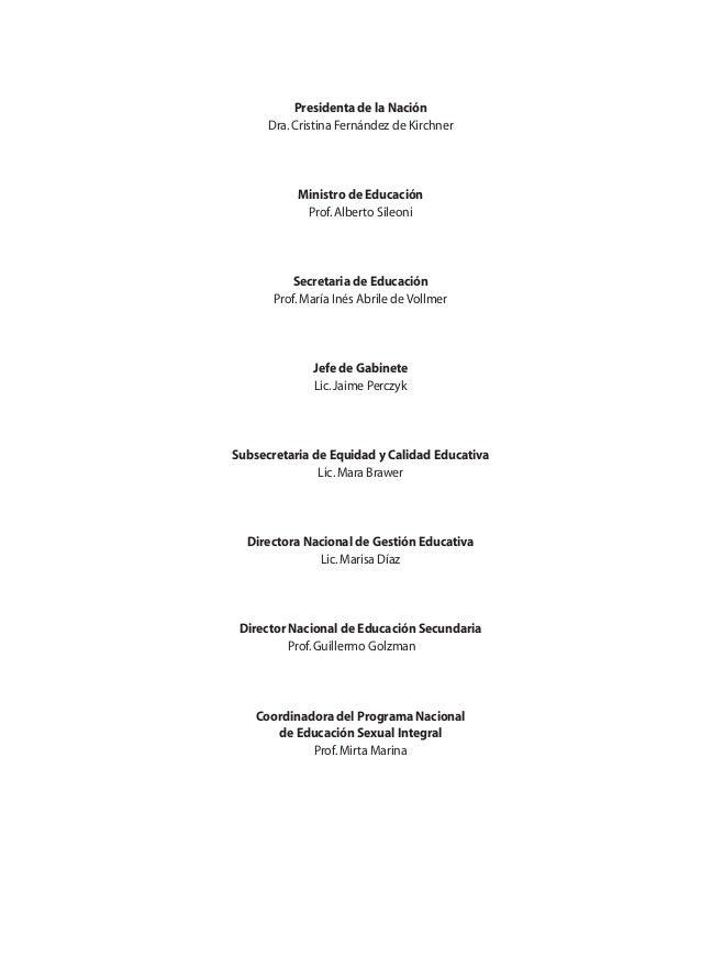 Presidenta de la Nación Dra.Cristina Fernández de Kirchner Ministro de Educación Prof.Alberto Sileoni Secretaria de Educac...