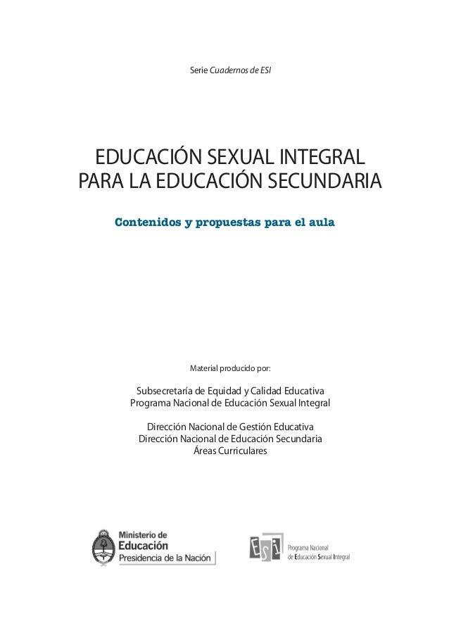 Serie Cuadernos de ESI EDUCACIÓN SEXUAL INTEGRAL PARA LA EDUCACIÓN SECUNDARIA Contenidos y propuestas para el aula Materia...