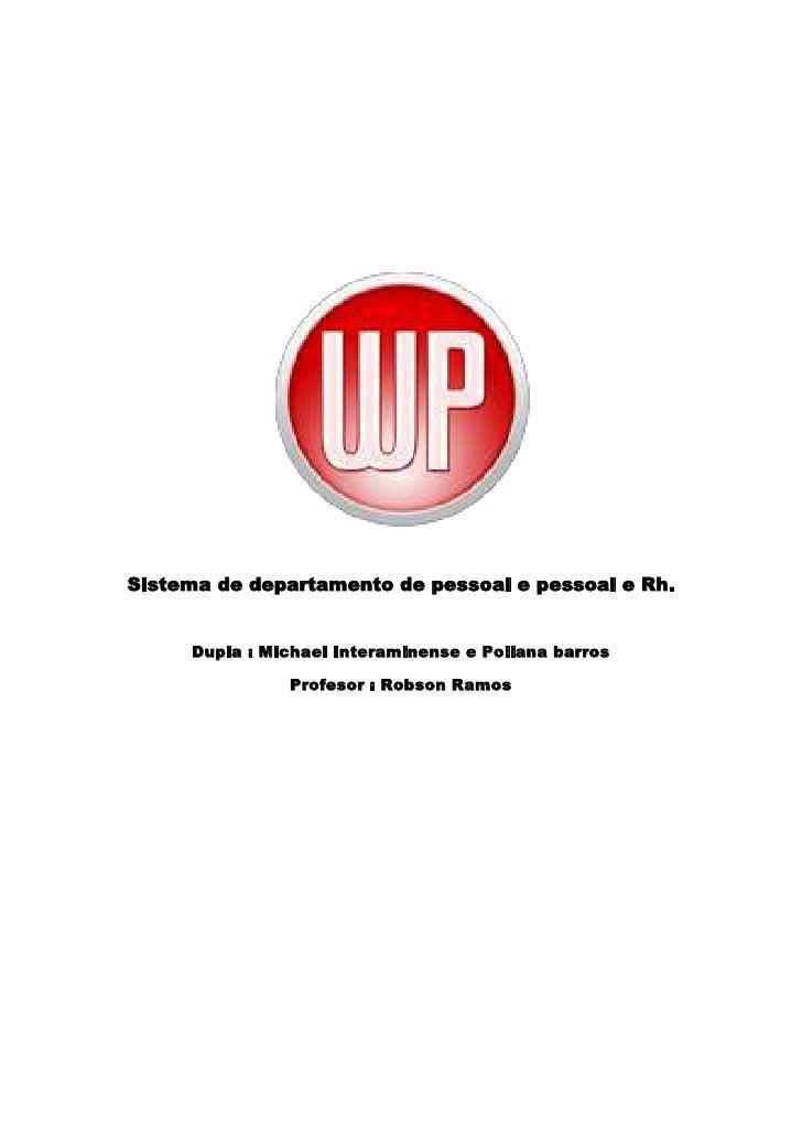 Sistema de departamento de pessoal e pessoal e Rh.<br />Dupla : Michael Interaminense e Poliana barros<br />Profesor : Rob...