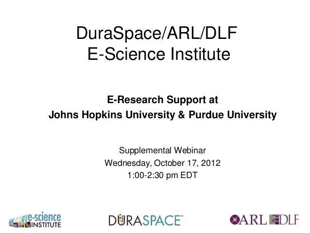 DuraSpace/ARL/DLF      E-Science Institute          E-Research Support atJohns Hopkins University & Purdue University     ...
