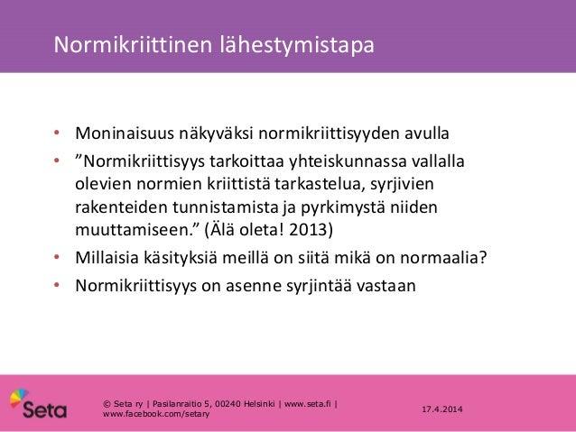 """Normikriittinen lähestymistapa 17.4.2014 • Moninaisuus näkyväksi normikriittisyyden avulla • """"Normikriittisyys tarkoittaa ..."""
