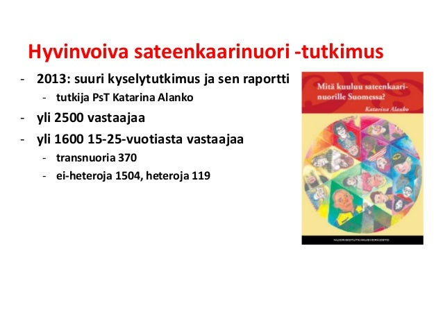 Hyvinvoiva sateenkaarinuori -tutkimus - 2013: suuri kyselytutkimus ja sen raportti - tutkija PsT Katarina Alanko - yli 250...