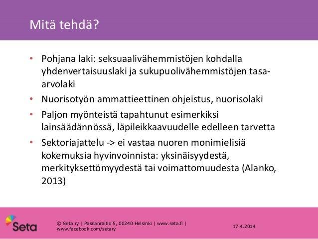 Mitä tehdä? 17.4.2014 • Pohjana laki: seksuaalivähemmistöjen kohdalla yhdenvertaisuuslaki ja sukupuolivähemmistöjen tasa- ...