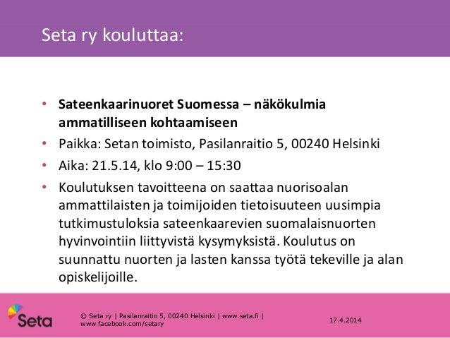 Seta ry kouluttaa: 17.4.2014 • Sateenkaarinuoret Suomessa – näkökulmia ammatilliseen kohtaamiseen • Paikka: Setan toimisto...