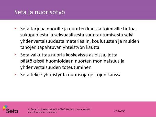 Seta ja nuorisotyö 17.4.2014 • Seta tarjoaa nuorille ja nuorten kanssa toimiville tietoa sukupuolesta ja seksuaalisesta su...