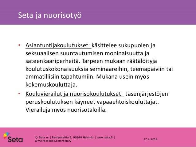 Seta ja nuorisotyö 17.4.2014 • Asiantuntijakoulutukset: käsittelee sukupuolen ja seksuaalisen suuntautumisen moninaisuutta...