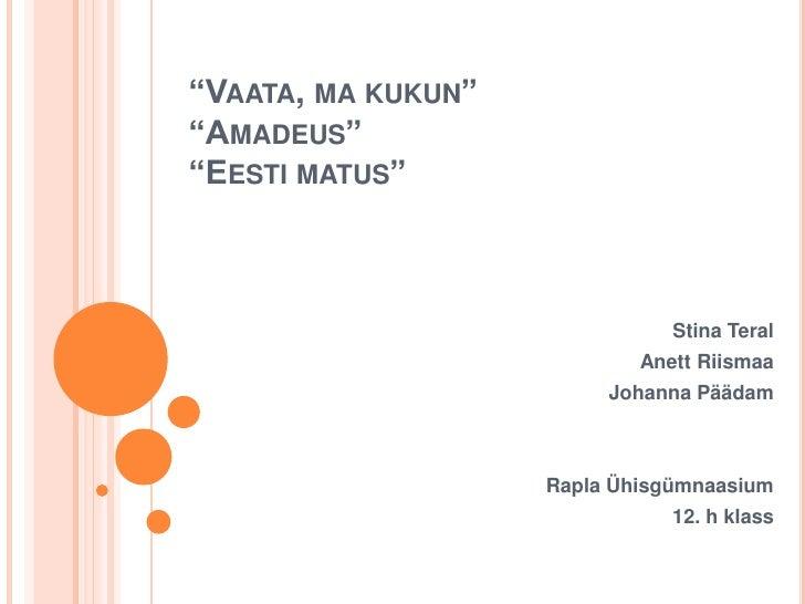 """""""VAATA, MA KUKUN""""""""AMADEUS""""""""EESTI MATUS""""                               Stina Teral                            Anett Riismaa..."""