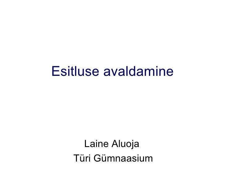 Esitluse avaldamine Laine Aluoja  Türi Gümnaasium