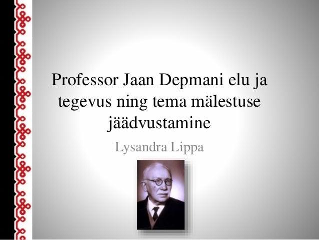 Professor Jaan Depmani elu ja tegevus ning tema mälestuse jäädvustamine Lysandra Lippa