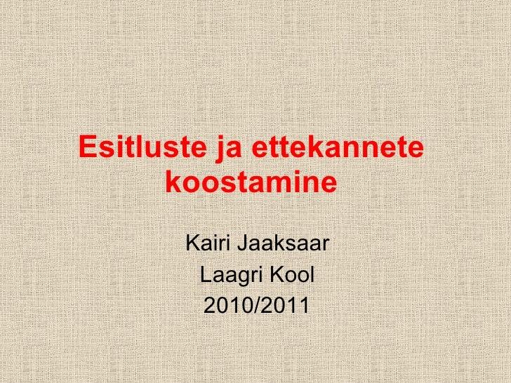 Esitluste ja ettekannete koostamine Kairi Jaaksaar Laagri Kool 2010/2011