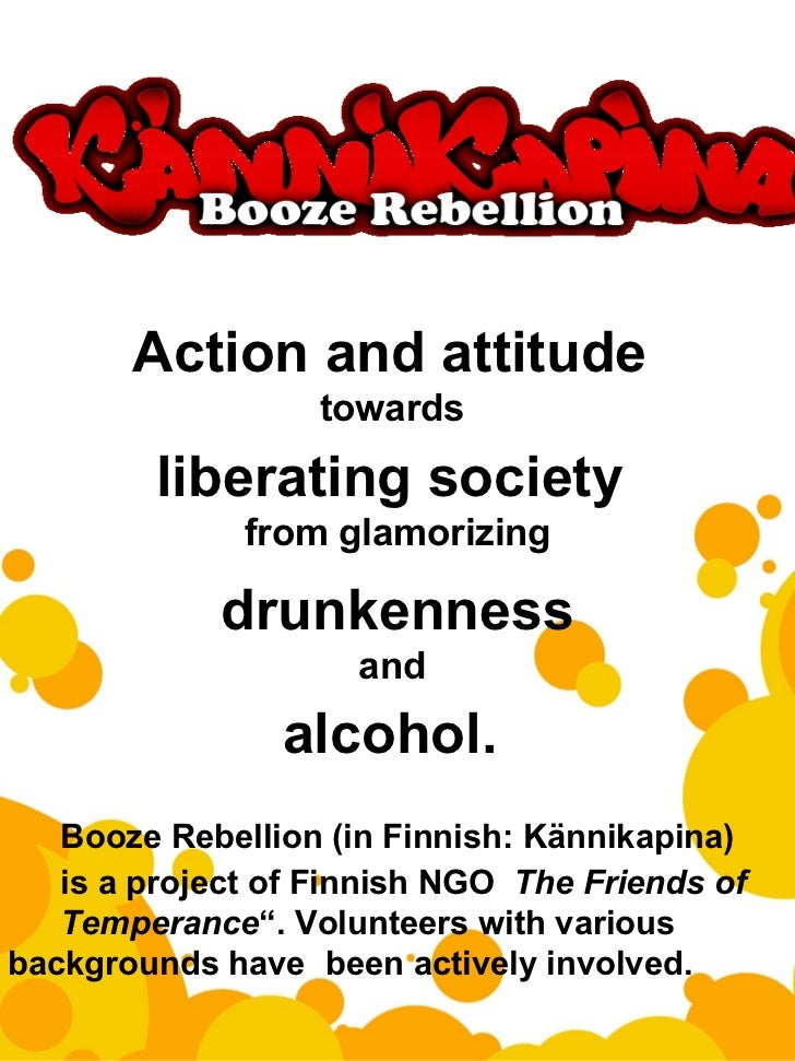 Action and attitude  towards  liberating society  from glamorizing drunkenness and  alcohol.  Booze Rebellion (in Finnis...