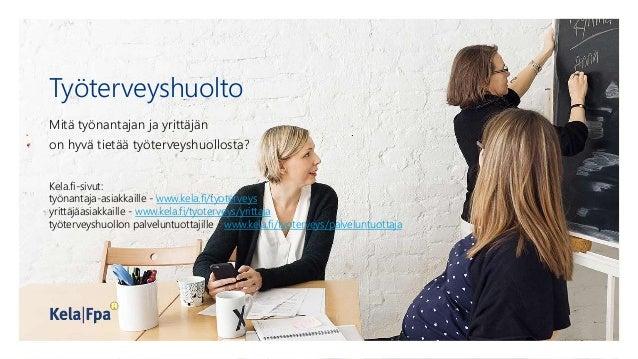 Työterveyshuolto Mitä työnantajan ja yrittäjän on hyvä tietää työterveyshuollosta? Kela.fi-sivut: työnantaja-asiakkaille -...