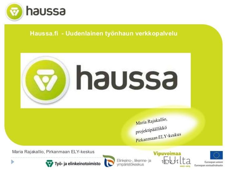Haussa.fi  - Uudenlainen työnhaun verkkopalvelu 16.12.11 Maria Rajakallio, Pirkanmaan ELY-keskus