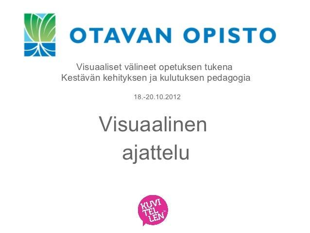 Visuaaliset välineet opetuksen tukenaKestävän kehityksen ja kulutuksen pedagogia                18.-20.10.2012        Visu...