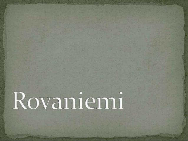 Rovaniemi ist Lapplands Haupstadt. Rovaniemi ist ein populäres touristisches Reiseziel.