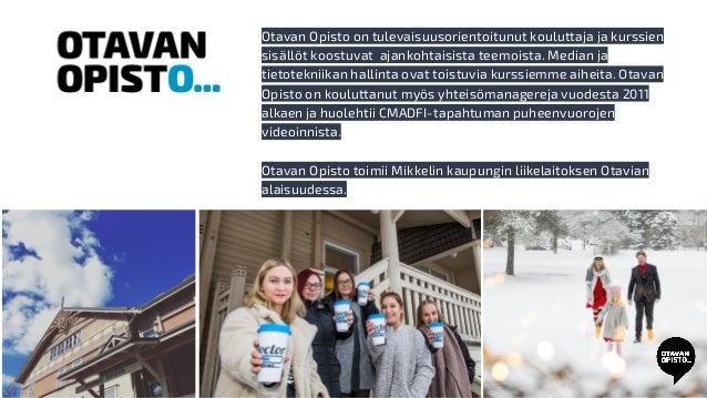 Otavan Opisto on tulevaisuusorientoitunut kouluttaja ja kurssien sisällöt koostuvat ajankohtaisista teemoista. Median ja t...