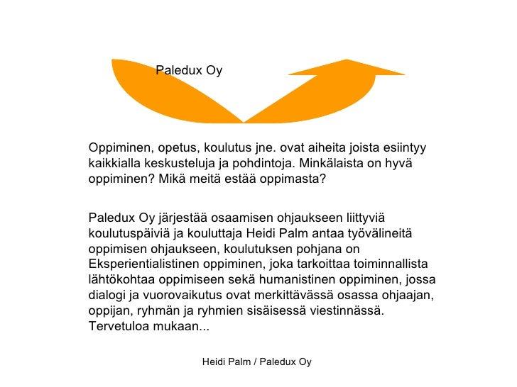 Paledux Oy Oppiminen, opetus, koulutus jne. ovat aiheita joista esiintyy kaikkialla keskusteluja ja pohdintoja. Minkälaist...