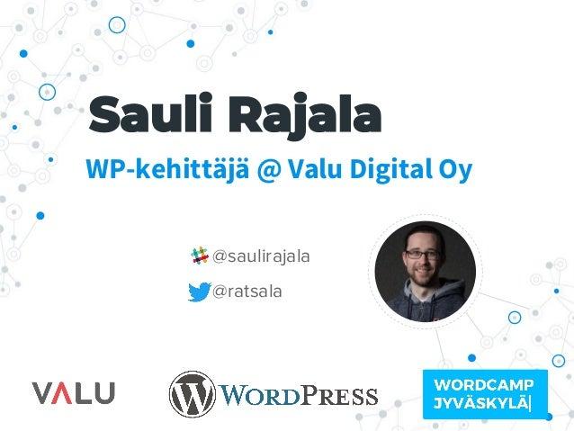 WP-kehittäjä @ Valu Digital Oy @saulirajala @ratsala