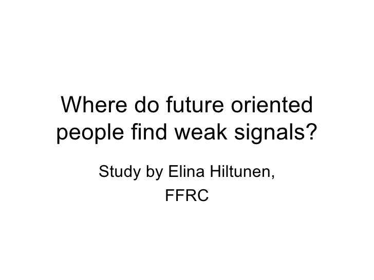 Where do future oriented people find weak signals? Study by Elina Hiltunen, FFRC
