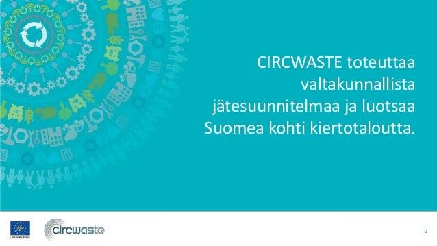 CIRCWASTE – Kohti kiertotaloutta Slide 2
