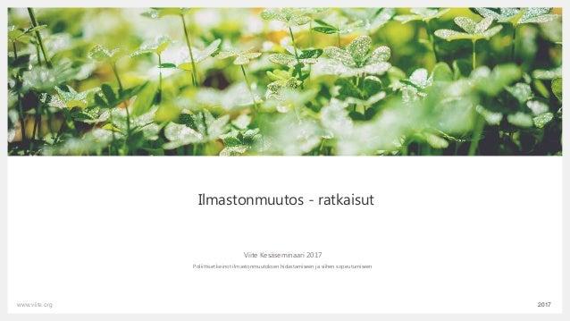 2017www.viite.org Ilmastonmuutos - ratkaisut Viite Kesäseminaari 2017 Poliittiset keinot ilmastonmuutoksen hidastamiseen j...