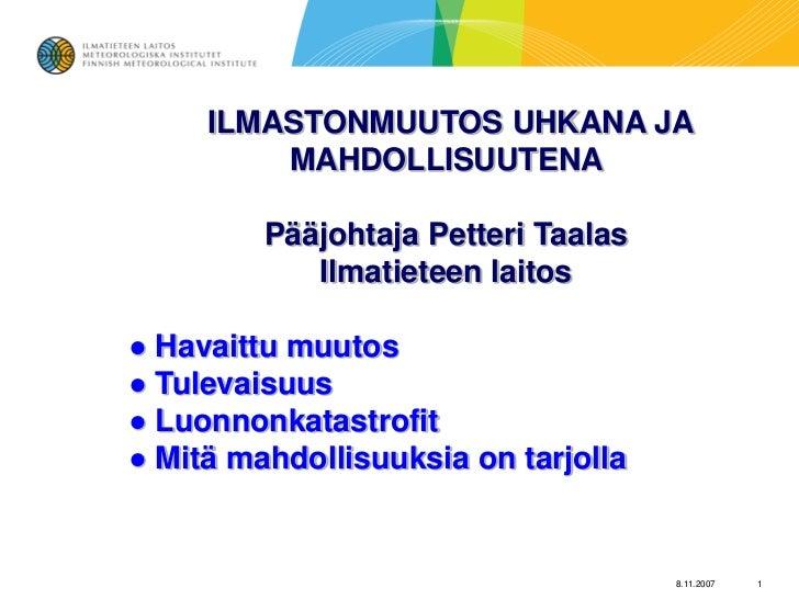 ILMASTONMUUTOS UHKANA JA         MAHDOLLISUUTENA         Pääjohtaja Petteri Taalas            Ilmatieteen laitos● Havaittu...