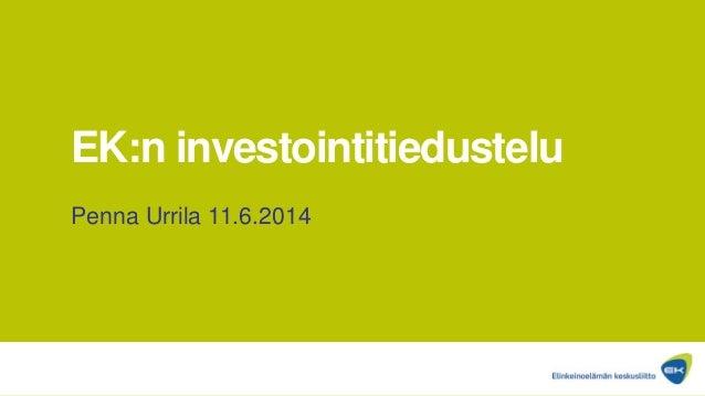 EK:n investointitiedustelu Penna Urrila 11.6.2014
